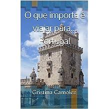 O que importa é viajar para... Portugal (O que importa é viajar! Livro 1) (Portuguese Edition)