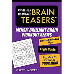 Mensa(r) 10-Minute Brain Teasers: Brain-Training Tips, Logic Tests, and Puzzles to Exercise Your Mind (Mensa Brilliant Brain Workouts)