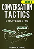 Conversation Tactics: Strategies to Charm, Befriend, and Defend (Book 1) (Conversation Tactics for Better Relationships) (English Edition)