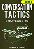 Conversation Tactics: Strategies to Charm, Befriend, and Defend (Book 1) (Conversation Tactics for Better Relationships) (English Edition)