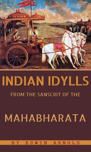 Indian Idylls: From The Sanscrit Of The Mahâbhârata (English Edition) por Sir Edwin Arnold