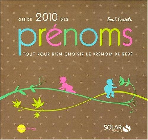 Guide 2010 des prénoms : Tout pour bien choisir le prénom de bébé