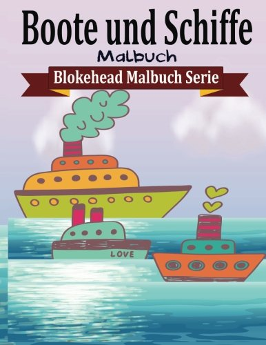 Boote und Schiffe Malbuch (Blokehead Malbuch Serie)