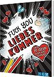 Fuck you, Liebeskummer!: Über 70 Ideen gegen Herz-Schmerz