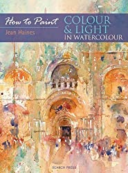 Colour & Light in Watercolour (How to Paint) by Jean Haines (2010-12-01)