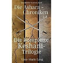 Die Ashara-Chroniken 1-3: Die komplette Keshani-Trilogie (German Edition)