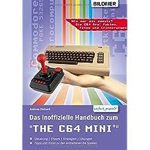 Das inoffizielle Handbuch zumTHE 64 MINI: Tipps, Tricks sowie Kuriositäten aus der C64-Ära