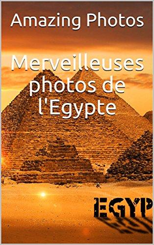 Descargar Libro Merveilleuses photos de l'Egypte (Livre de photos t. 1) de Amazing  Photos