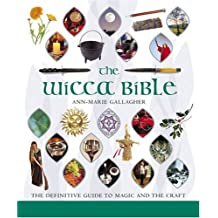 By Ann-Marie Gallagher The Wicca Bible: Godsfield Bibles: The Definitive Guide to Magic and the Craft [Paperback]