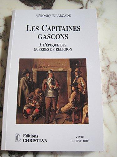 LES CAPITAINES GASCONS. : A l'époque des guerres de religion