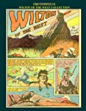 The Complete Wilton Of The West Collection: Western Comic Classic with Amazing Art By Jack Kirby, Lou Fine, Charles Sultan and more!