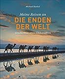 Bildband Meine Reisen an die Enden der Welt: Geschichten eines Globetrotters. Einer der meistgereisten Deutschen erzähl