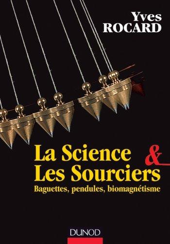 La science et les sourciers - Baguettes, pendules, biomagnétisme par Yves Rocard