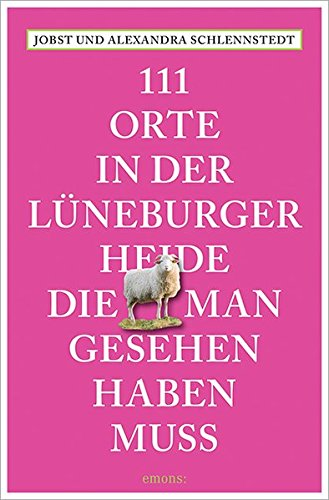 111 Orte in der Lüneburger Heide, die man gesehen haben muss: Reiseführer
