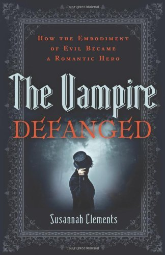 The Vampire Defanged: How the Embodiment of Evil Became a Romantic Hero by Susannah Clements (1-Jun-2011) Paperback