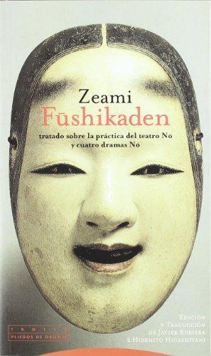 Fushikaden: Tratado sobre la práctica del teatro No y Cuatro dramas No (Pliegos de Oriente)
