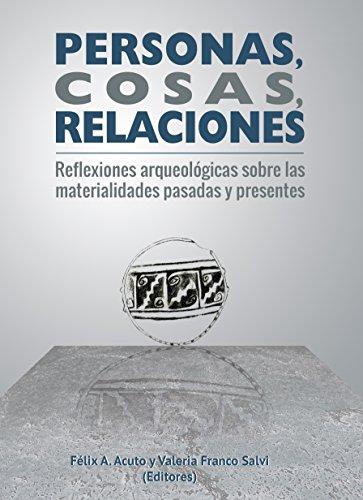 Personas, cosas, relaciones: Reflexiones arqueológicas sobre las materialidades pasadas y presentes