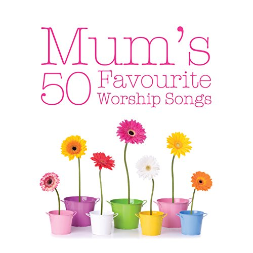 Mum's 50 Favourite Worship Songs
