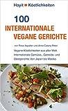 100 internationale vegane Gerichte: Vegane Köstlichkeiten aus aller Welt. Internationale Gemüse-, Getreide- und Obstgerichte. Von Japan bis Mexiko. (Hayit Köstlichkeiten)