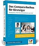 Das Computerlexikon für Einsteiger: Computer, Internet, Smartphone von A-Z. Alle Begriffe aus der EDV-Welt verständlich erklärt. Ideal für Senioren