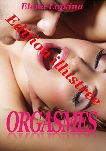 ORGASMES: Edition illustrée