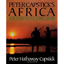 Peter Capstick's Africa: A Return To The Long Grass by Peter Hathaway Capstick (1987-07-15)