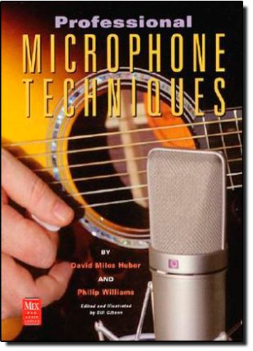 The Professional Microphone Techniques (Mix Pro Audio Series)