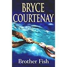 Brother Fish by Bryce Courtenay (2005-07-31)