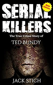 Serial Killers: The True Crime Story of Ted Bundy (English Edition) par [Stich, Jack]