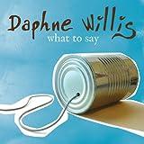Songtexte von Daphne Willis - What To Say