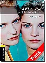 Oxford Bookworms Library: Stage 1: Sister Love and Other Crime Stories Audio CD Pack: 400 Headwords (Oxford Bookworms ELT)