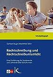 Rechtschreibung und Rechtschreibunterricht: Eine Einführung für Studierende und Lehrer aller Schulformen