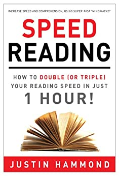 Speed Reading: How to Double (or Triple) Your Reading Speed in Just 1 Hour! (English Edition) par [Hammond, Justin]