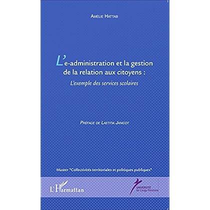L'e-administration et la gestion de la relation aux citoyens: L'exemple des services scolaires (Master Collectivités territoriales et politiques publiques)
