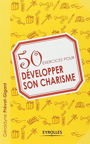 50 exercices pour développer son charisme par Géraldyne Prévot-Gigant