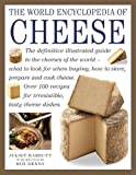 The World Encyclopedia of Cheese: The Definitive Illustrated Guide to the Cheeses of the World: What to Look for When Buying, How to Store, Prepare and Cook Cheese