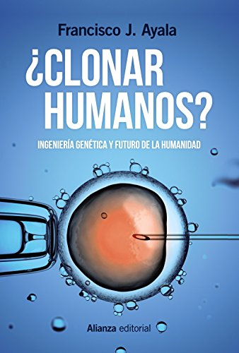 ¿Clonar humanos?: Ingeniería genética y futuro de la humanidad (Alianza Ensayo)