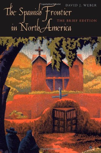 The Spanish Frontier in North America - The Brief Edition (The Lamar Series in Western History) por David J. Weber