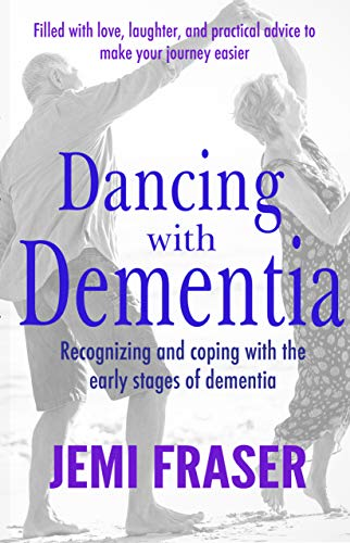 Dancing With Dementia: Recognizing and Coping with the Early Stages of Dementia (English Edition)