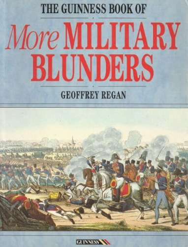 The Guinness Book of More Military Blunders por Geoffrey Regan
