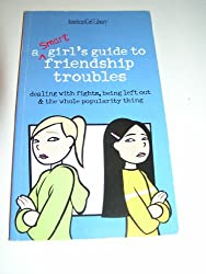 A Smart Girl's Guide to Friendship Troubles: Dealing with Fights, Being Left Out & the Whole Popularity Thing (American Girl Library) by Patti Kelley Criswell (2003-06-01)