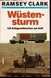 Wüstensturm - US- Kriegsverbrechen am Golf - Ramsey Clark
