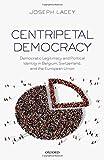 Centripetal Democracy: Democratic Legitimacy and Political Identity in Belgium, Switz...