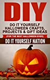 DIY: Do It Yourself Halloween - Crafts, Projects, & Gift Ideas (For The Best Halloween Ever) (Crafts, Hobbies & Home, Education & Reference, Do It Yourself Projects Book 1)