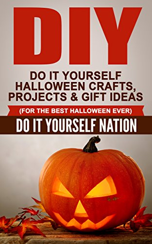 DIY: Do It Yourself Halloween - Crafts, Projects, & Gift Ideas (For The Best Halloween Ever) (Crafts, Hobbies & Home, Education & Reference, Do It Yourself Projects Book 1) (English - Halloween-nation
