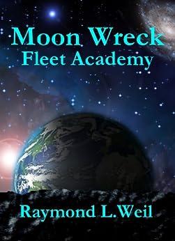 Moon Wreck: Fleet Academy (The Slaver Wars Book 3) by [Weil, Raymond L.]