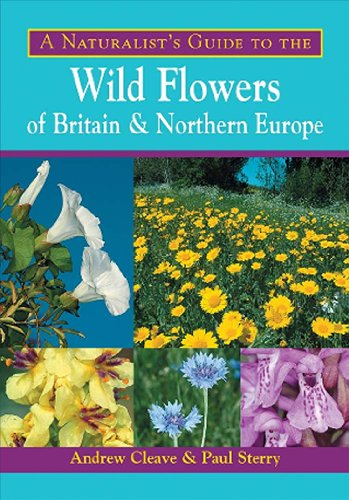 A Naturalist's Guide to the Wild Flowers of Britain and Northern Europe (Naturalists' Guides)