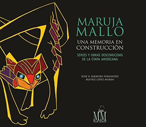 Maruja Mallo. Una memoria en construcción por Xosé Ramón;López Morán, Beatriz Barreiro Fernández