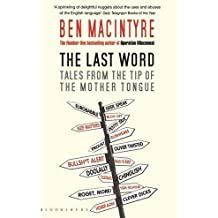 The Last Word: Tales from the Tip of the Mother Tongue by Ben Macintyre (2010-09-06)