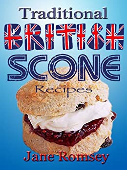 Traditional British Scone Recipes (Traditional British Recipes Book 3) by [Romsey, Jane]
